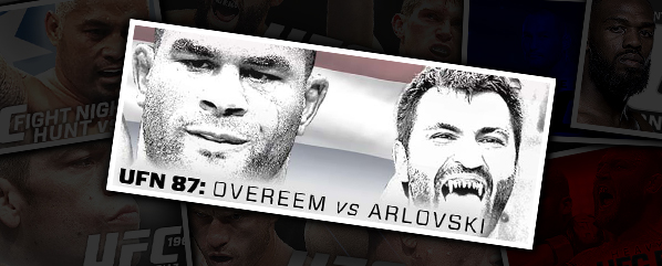 UFN 87: OVEREEM VS ARLOVSKI- 'OVER AND OUT'