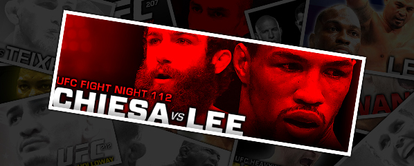 "UFC FIGHT NIGHT 112: CHIESA VS LEE- ""TAKE THE WIN AND RUN"""